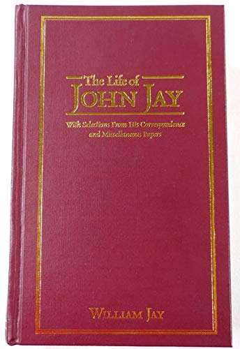 The Life Of John Jay With Selections From His Correspondence And Miscellaneous Papers, Volumes 1 ...