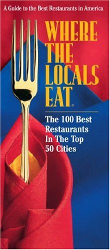 9781928622116: Where the Locals Eat: The 100 Best Restaurants in the Top 50 Cities