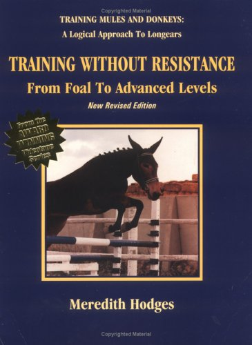 9781928624011: Training Without Resistance From Foal to Advanced Levels (Training mules and donkeys)