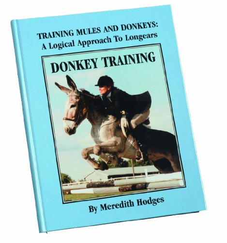 Donkey Training: Training Mules and Donkeys a Logical Approach to Longears: Hodges, Meredith