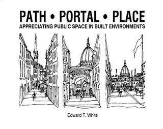Path, portal, place: Appreciating public space in urban environments: White, Edward T