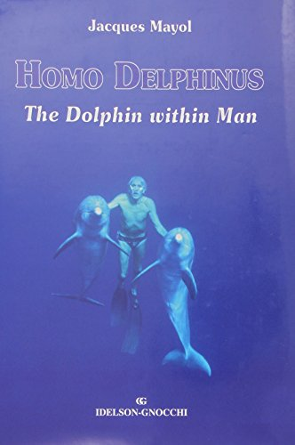 Homo Delphinus, The Dolphin Within Man: Mayol, Jacques