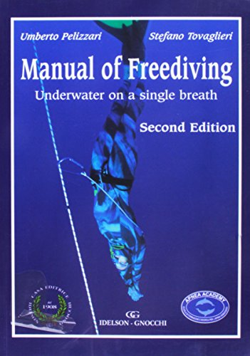 Manual of Freediving: Underwater on a Single: Pelizzari, Umberto/ Tovaglieri,