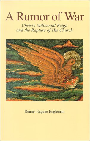 A Rumor of War: Christ's Millennial Reign and the Rapture of His Church: Engleman, Dennis ...