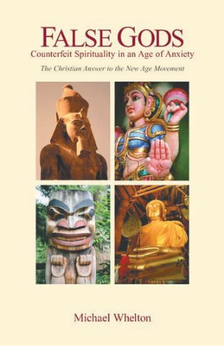 False Gods : The Christian Answer to the New Age Movement: Michael Whelton