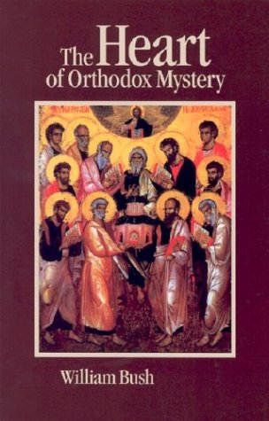 Heart Of Orthodox Mystery (9781928653127) by William Bush