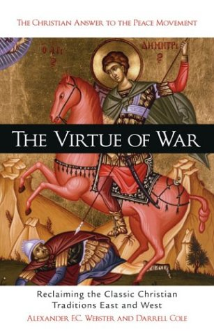 Virtue Of War: Reclaiming the Classic Christian Traditions East and West: Alexander Webster, ...