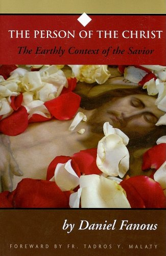 Person of the Christ: Earthly Context of: Daniel Fanous, Fr.