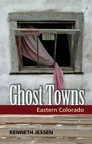 Ghost Towns: Eastern Colorado: Kenneth Jessen