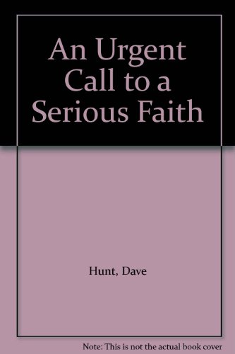 An Urgent Call to a Serious Faith: Hunt, Dave