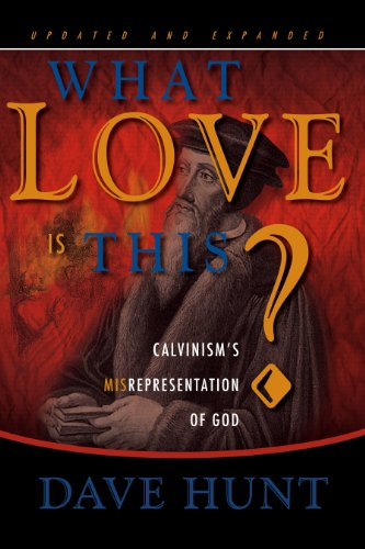 9781928660125: What Love is This? Calvinism's Misrepresentation of God
