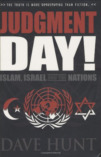 Judgment Day! Islam, Israel and the Nations: Hunt, Dave