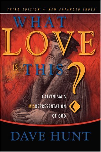9781928660477: What Love Is This?: Calvinism's Misrepresentation of God