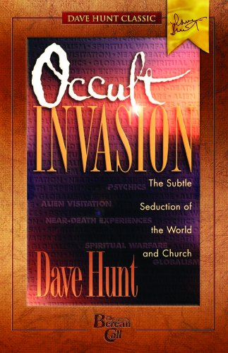 9781928660606: Occult Invasion: The Subtle Seduction of the World and Church (Dave Hunt Classics)
