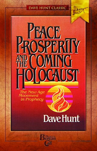 9781928660651: Peace, Prosperity, and the Coming Holocaust: The New Age Movement in Prophecy (Dave Hunt Classic)