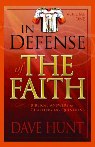 In Defense of the Faith Volume One: Biblical Answers to Challenging Questions (1928660665) by Dave Hunt