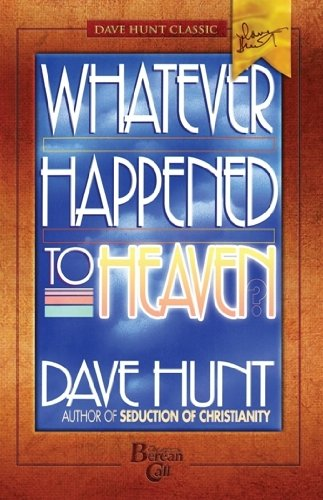 Whatever Happened to Heaven? (1928660703) by Dave Hunt