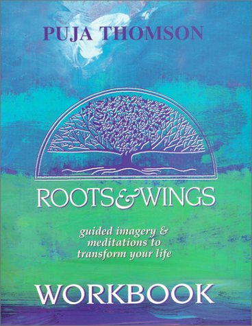 9781928663003: Roots & Wings Workbook - Guided Imagery And Meditations To Transform Your Life