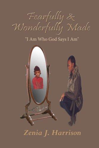Fearfully & Wonderfully Made: I Am Who God Says I Am: Zenia J. Harrison