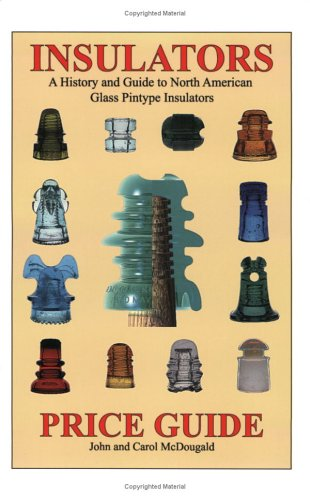 9781928701019: Price Guide for Insulators: A History and Guide to North American Glass Pintype Insulators
