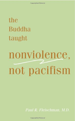 9781928706229: Buddha Taught Nonviolence, Not Pacifism (Vipassana Meditation and the Buddha's Teachings)