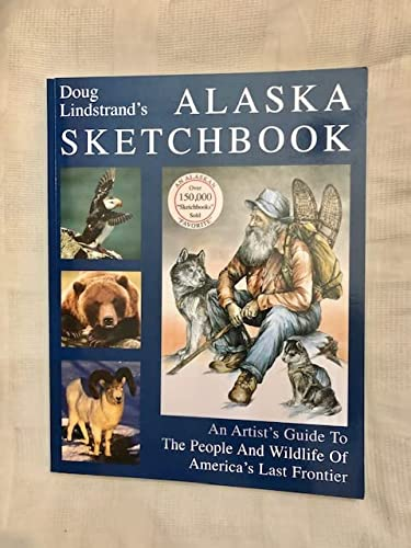 9781928722045: Doug Lindstrand's Alaska Sketchbook, An Artist's Guide to the People and Wildlife of America's Last Frontier