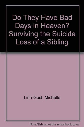 9781928723004: Do They Have Bad Days in Heaven? Surviving the Suicide Loss of a Sibling