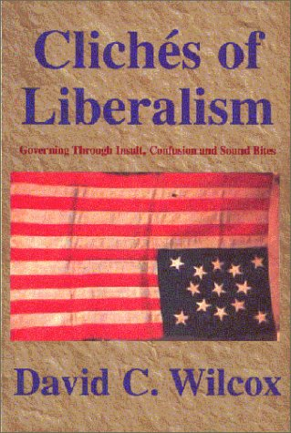 9781928729006: Cliches of Liberalism: Governing Through Insult, Confusion and Sound Bites