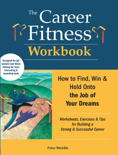 9781928734734: The Career Fitness Workbook: How to Find, Win & Keep the Job of Your Dreams