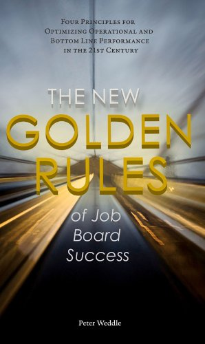 9781928734819: The New Golden Rules of Job Board Success: Four Principles for Optimizing Operational and Bottom Line Performance