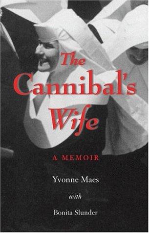 The Cannibal's Wife: A Memoir: Maes, Yvonne M.,