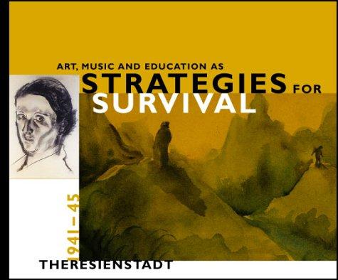 ART, MUSIC AND EDUCATION AS STRATEGIES FOR SURVIVAL : THERESIENSTADT, 1941-1945: Dutlinger, Anne D....