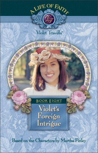 9781928749240: Violet's Foreign Intrigue (Life of Faith, A: Violet Travilla Series)