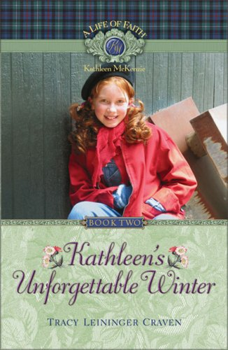 Kathleen's Unforgettable Winter (Life of Faith, A: Kathleen McKenzie Series) (1928749267) by Craven, Tracy Leininger