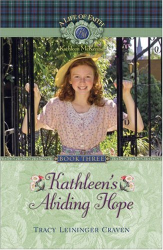 9781928749271: Kathleen's Abiding Hope (Life of Faith, A: Kathleen McKenzie Series)