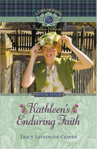Kathleen's Enduring Faith (Life of Faith, A: Kathleen McKenzie Series) (1928749283) by Tracy Leininger Craven