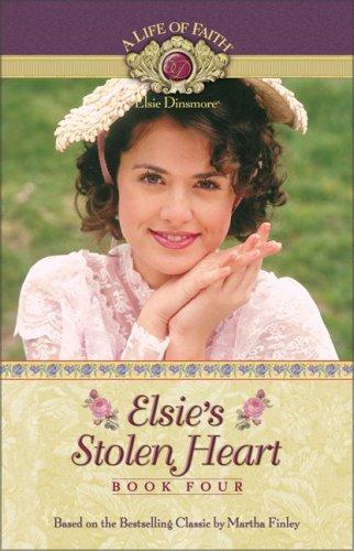 9781928749837: Elsie's Stolen Heart (Life of Faith, A: Elsie Dinsmore Series)