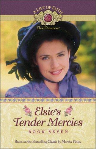 9781928749868: Elsie's Tender Mercies (Life of Faith, A: Elsie Dinsmore Series)