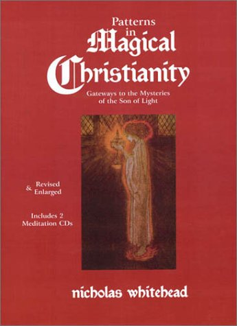 Patterns in Magical Christianity: Gateways to the Mysteries of the Son of Light: Whitehead, ...