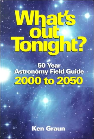 What's Out Tonight? 50 Year Astronomy Field Guide 2000 to 2050: Graun, Ken