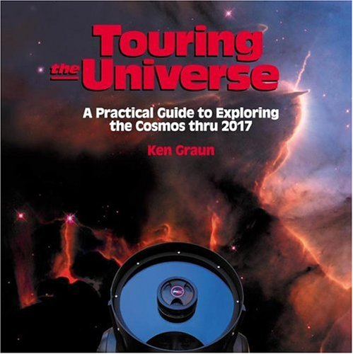 Touring the Universe A Practical Guide to Exploring the Cosmos Thru 2017