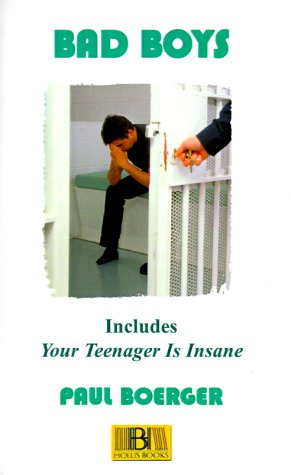 9781928781288: Bad Boys: A Life Working in the Juvenile Justice System Plus Your Teenager is Insane (a Down and Dirty Guide to the Care and Rai