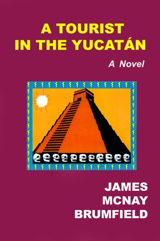 A Tourist in the Yucatan: Brumfield, James McNay