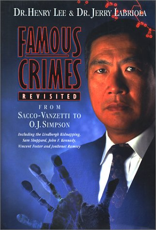 Famous Crimes Revisited: From Sacco-Vanzetti to O.J.: Lee, Dr. Henry;