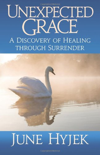 Unexpected Grace: A Discovery of Healing through Surrender: Hyjek, June