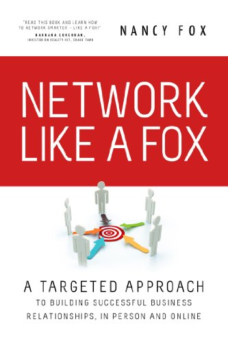 Network Like a Fox: A Targeted Approach to Building Successful Business Relationships in Person and Online (Network Like A Fox) (1928782442) by Nancy Fox