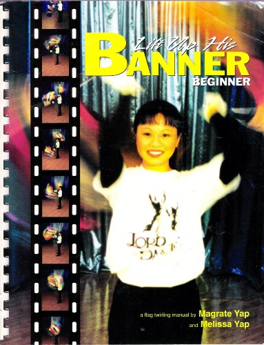 9781928799016: Lift up His Banner (a flag twirling manual, Beginner)