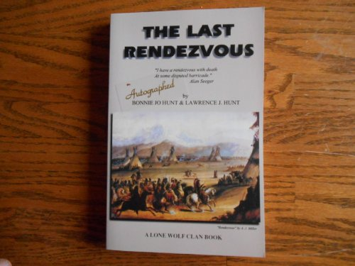 9781928800026: The last rendezvous: A tale of high adventure and tragedy in the final days when mountain men reigned supreme (Lone Wolf Clan Book)