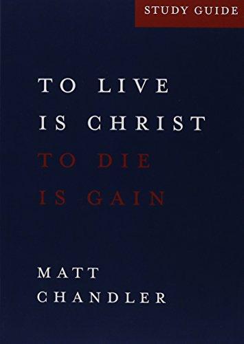 Philippians Study Guide : To Live Is: Matt Chandler