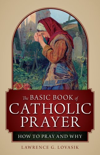 9781928832041: The Basic Book of Catholic Prayer: How to Pray and Why